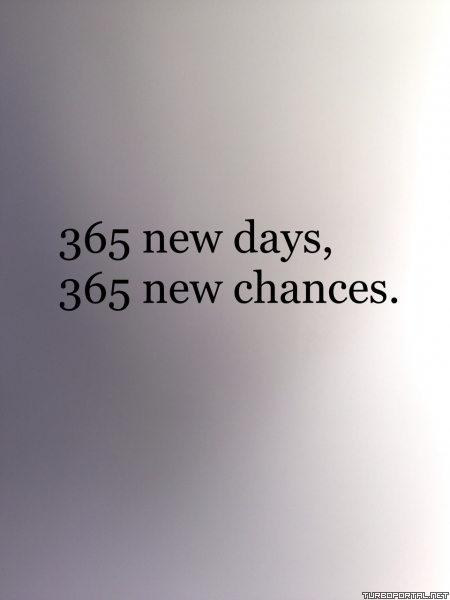 365 new days? 365 new chances.